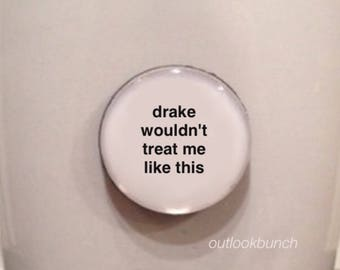 Quote | Mug | Magnet | Drake Wouldn't Treat Me Like This