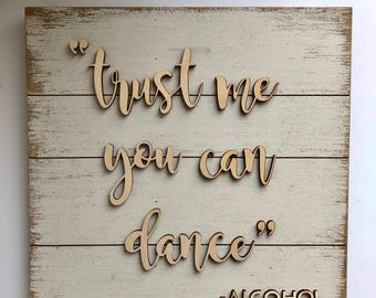 Trust Me You Can Dance Wood Sign - Wedding Sign - Wedding Sign - Acrylic Sign - Wedding Sign - Custom Acrylic Sign - Reception Sign