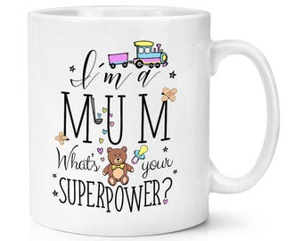 I'm A Mum What's Your Superpower 10oz Mug Cup