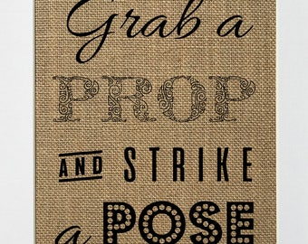 UNFRAMED Grab A Prop And Strike A Pose / Burlap Print Sign 8x10 / Rustic Vintage Shabby Chic Photobooth Props Sign Wedding Party Decor