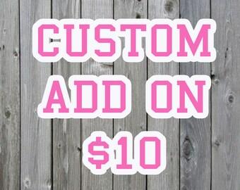 Add On Custom Name TEN DOLLARS