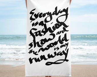 Everyday is a fashion show and the world is my runway Beach Towel