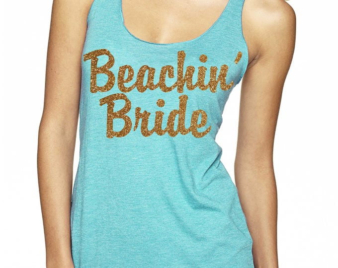Beachin' Bride tank top  - Bachelorette Party Tank Tops - Beach Weddings - Beach Bachelorette Party - gold glitter and aqua blue weddings