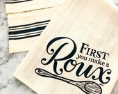 First You Make A Roux Recipe Tea Towel Dish Towel Kitchen Linens Black and Ivory Striped Kelly Draws