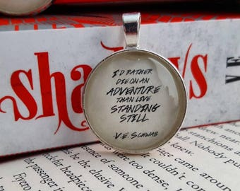 I'd Rather Die on an Adventure than Live Standing Still - A Darker Shade of Magic Book Quote Necklace