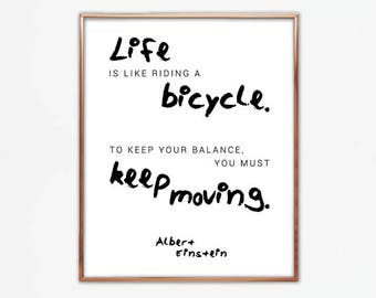 Life is like riding a bicycle. To keep your balance you must keep moving, Albert Einstein, quote, saying, wall, print, words, poster, large