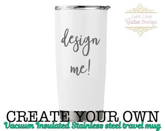 Create your own / Design your own Personalized White Vacuum Insulated Stainless Steel Travel Coffee to go cup coffee cup mug
