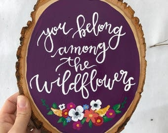 You belong among the wildflowers wood slice