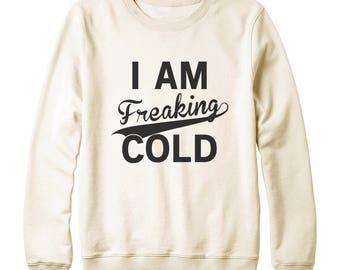 I'm Freaking Cold Shirt Funny Graphic Shirt Slogan Shirt Quote Tumblr Grunge Fashion Shirt Oversized Jumper Sweatshirt Women Sweatshirt Men