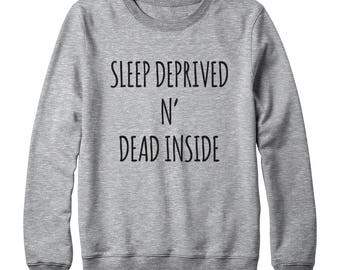 Sleep Deprived N Dead Inside Shirt Funny Graphic Shirt Teen Sweatshirt Oversized Jumper Sweatshirt Ladies Gift Women Sweatshirt Men Gifts