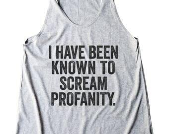 I Have Been Known To Scream Profanity Shirt Fashion Quote Shirt Slogan Ladies Gifts Women Shirt Racerback Shirt Women Tank Top Teen Shirt