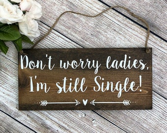 """Rustic Painted Wood Wedding Sign """"Don't worry ladies, I'm still Single"""" - Ring Bearer Sign - 12""""x5.5"""" - Dark Walnut or Gray"""