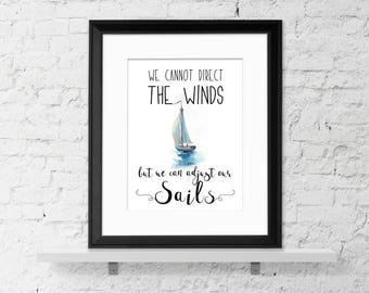 We Cannot Direct the Wind, But We Can Adjust Our Sails - Inspirational quote perfect for classroom, library, home, or dorm.