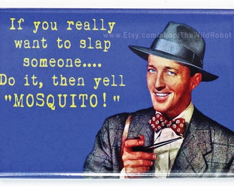 If You Really want to Slap Someone FRIDGE MAGNET Funny College Humor Vintage Style