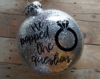 He Popped The Question Engagement Ornament - Engagement Ornament - Christmas Gift - Christmas Ornament - Engagement Gift - She Said Yes