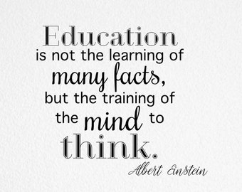 Education Is Not The Learning Of Many Facts, But The Training Of The Mind To Think Vinyl Wall Decal - Classroom Decor - Classroom Sign