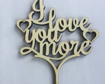 I Love you More, Wedding cake topper, wooden cake topper, Love you, Personalised cake topper