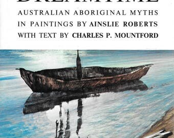 The Dreamtime: Australian Aboriginal Myths in Paintings by Ainslie Roberts Text Charles P Mountford 1974 Hardcover