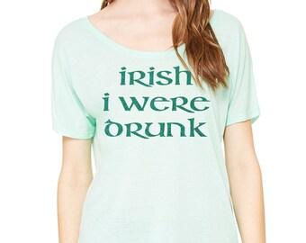 Irish I Were Drunk, Patrick's Day Shirt, Slouchy Shirt, St. Patty's Day Tee,Irish Shirt, Drinking,Shamrock,Irish,Party Shirt
