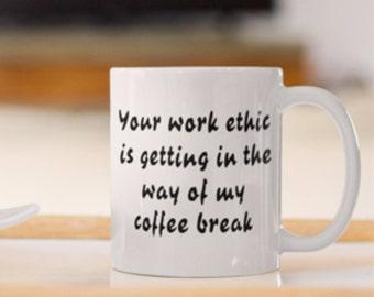 Ceramic Funny Work ethic Printed Coffee Mug, Sarcastic Print Coffee Mug, Work Related Coffee Mug, Work coffee break mug, Sarcastic print mug