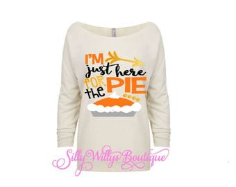Thanksgiving shirt, I'm just here for the pie shirt, pie shirt, funny shirt, Thanksgiving Day shirt, Fall shirt