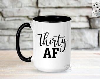 Thirty AF- Thirty AF mug - 30th Birthday - Birthday mug - christmas gift - best Christmas gifts - Funny Mug - gift for her - christmas mug
