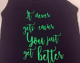 It never gets easier, you just get better - Workout shirt - Yoga Tank - Inspirational Tank