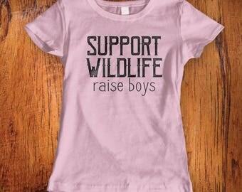 Womens Tshirt Support Wildlife Raise Boys shirt mom shirt shirt for mom funny mom shirt humor shirt gift for mom  mom giftChristmas Gift