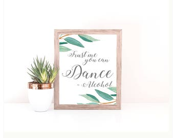 Eucalyptus Bohemian Floral Trust Me You Can Dance Love Alcohol Wedding Sign | Rustic Herbal  Sign | Greenery Leaf Party Printables | EUC1174