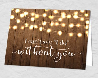 Rustic Hanging Lights I Can't Say I Do Without You Bridesmaid Request Greeting Card; Instant Download PDF (not editable)