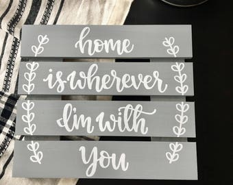 Home is Wherever I'm with You | Custom Wood Sign|  Slat Sign | Home Decor | Rustic Home Decor | Hand Painted | Hand Lettered Sign