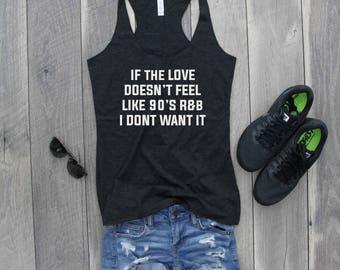 If the Love Doesn't Feel Like 90's R&B I Don't Want It Racerback Tank, Funny Shirt, Gym Shirt, Gym Tank, Workout Shirt, Workout Tank