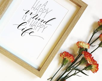 A Happy Mind is a Happy Life, Calligraphy Print, Beautiful Handlettering wall art, FREE delivery