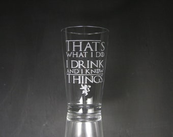 Game Of Thrones Glass, That's what I do I drink and I know things, Etched Glass, Unique Gift, Gift for Dad, Gift for Man