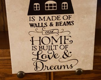 Large 12 x 12 Tile A house is made of walls and beams our home is build of love and dreams