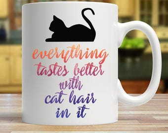 Everything tastes better with cat hair in it, Funny cat gift, Cute cat mug, Cat owner gift, Everything is better with cat hair, cat gift ide