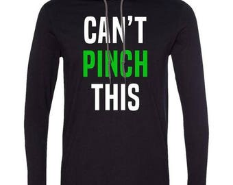 Funny St Patty Day Tee, Can't Pinch This, Pinch Proof, Lucky Charm, St Paddys Shirt, Saint Patricks, Shamrock Shirt Long Sleeve Hoodie Shirt