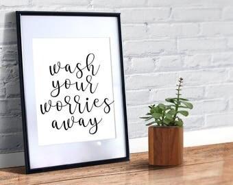 Wash your worries away, Bathroom Wall Decor, Printable Quotes, Bathroom Wall Art, Digital Print, Bathroom Sign, Black And White Prints