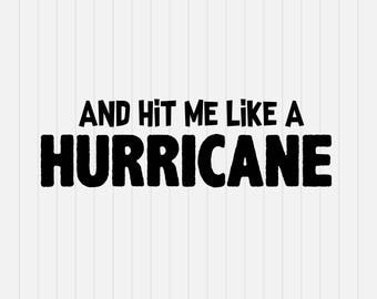 HURRICANE - Hit me like a Hurricane Svg  - INSTANT DOWNLOAD - 1-Dxf, Eps, Pdf, Png, Svg - Cricut - Silhouette