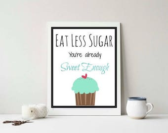Eat Less Sugar, You're Already Sweet Enough. Motivational Funny Wall Decor. Wall Printable. 8x10in. Digital Download.