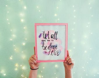 Let All That You Do Be Done in Love Watercolor Print