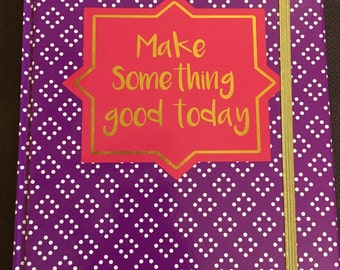 Make Something Good Today journal/notebook