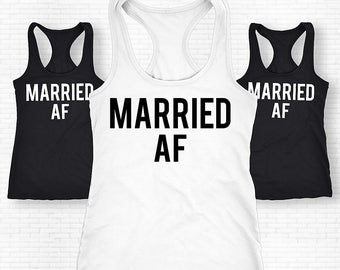 Married AF Shirt, Married AF Tank Top, Married AF Vest, Engagement Party Shirts, Bridal Party Shirts, Bachelorette Party Tanks