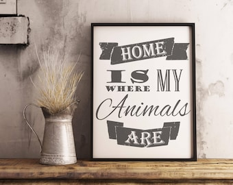 Modern farmhouse decor, home is where my animals are, instant download, printable wall art, gray and white, 8x10, country living, pets
