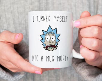 I Turned Myself Into a Mug Morty, Tiny Rick Parody, Funny Rick Sanchez Coffee Cup, Gift for Rick and Morty Fans, Rick Morty Mug