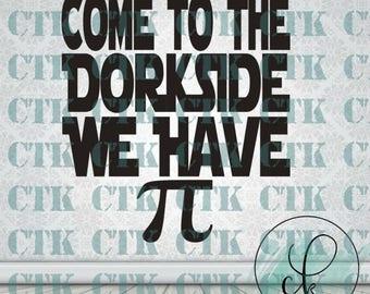 SVG Cut File,Cricut,Stencil,T-shirt,Mug,Tumbler,Onesie, Nerd, Geek, Dork, Dorkside, Pi, Math, Star Wars, SVG