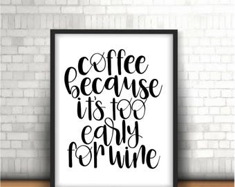 Too Early for Wine digital print - Wine - Coffee - Wall Art - Kitchen Art