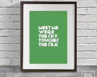 Meet me were the sky touches the sea, Blue sea quote, By the sea quote, Sun sand sea quote, Sea quote printable, Sea quote wall art, the sea