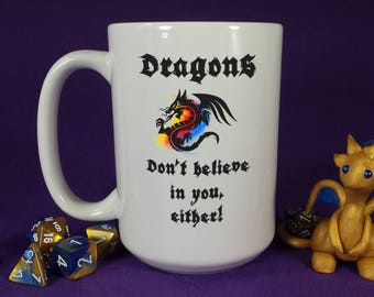 """D&D Coffee Mug / """"Dragons don't believe in you, either!"""" Large 15oz / Dungeons and Dragons, DM, RPG, Critical Role playing D20 Geek Gift DnD"""