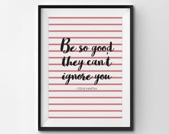 Steve Martin Quote / Poster Print/ Inspirational / Be So Good / Red Stripes / Typography / Wall Art / 5x7 / 8x10 / A4 / A3
